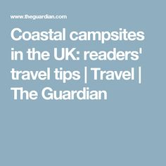 Coastal campsites in the UK: readers' travel tips | Travel | The Guardian