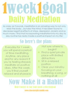 1 Week 1 Goal: Daily Meditation I have found that a short meditation and yoga session is an amazing way to start my day. It eases any stress, bad vibes, and anxiety and sets a positive mood for the rest of the day. And of course, meditation before bed is an amazing form of relaxation.