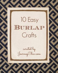10 Easy Burlap Craft Ideas - http://journeychic.com/2013/08/28/10-easy-burlap-craft-ideas/
