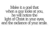 Make it a goal that when a guy looks at you, he will notice the light of Christ in your eyes, and the radiance of your smile. #cdff #relationshipquotes #datingquotes #christiandating