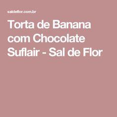 Torta de Banana com Chocolate Suflair - Sal de Flor