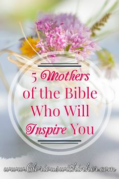 Christian blog post on 5 mothers of the Bible and what they teach us about being women and mothers today!