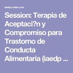 Session: Terapia de Aceptaci�n y Compromiso para Trastorno de Conducta Alimentaria (iaedp Symposium 2016)
