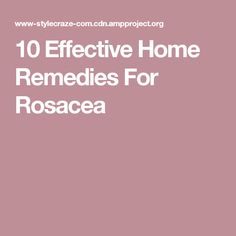 10 Effective Home Remedies For Rosacea