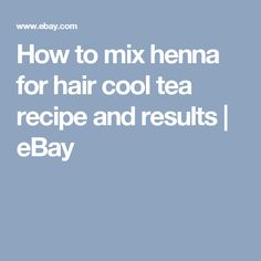 How to mix henna for hair cool tea recipe and results | eBay