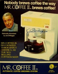 In 1972, the Mr. Coffee brand drip coffee maker was made available for home use by Vincent Marotta. Unlike later models, this original offering with its distinctive yellow and white gingham decal used gravity to immediately pull water through a heating section and allowed to drip freely into carafe below. In 1973, Marotta convinced former baseball player Joe DiMaggio to become an advertising spokesman for the brand.