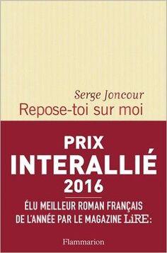 Amazon.fr - Repose-toi sur moi - Prix Interallié 2016 - Serge Joncour - Livres