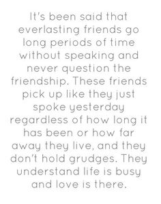 We don't always talk all the time, but we always know we're best friends and no matter what, we are there for each other!