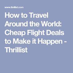 How to Travel Around the World: Cheap Flight Deals to Make it Happen - Thrillist