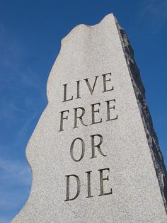 Live Free or Die - New Hampshire's state motto attributed to Revolutionary War General John Stark