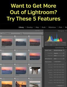 Want to Get More Out of Lightoom? Try These 5 Features - a look at 5 underused, but powerful, features of Lightroom