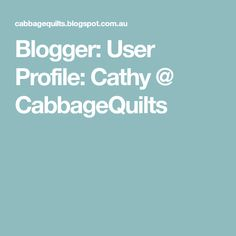 Blogger: User Profile: Cathy @ CabbageQuilts