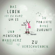 Das #Leben ist zu kurz um es an #Projekte ohne #Zukunft und #Menschen ohne #Herz zu verschwenden.   #herzallerliebst #spruch #Sprüche #spruchdestages #motivation #thinkpositive ⚛ #themessageislove...