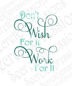 Don't Wish For It Work For It Svg, Inspirational Svg, Work Svg, Digital Cutting… Uplifting Thoughts, Positive Thoughts, Positive Quotes, Motivational Quotes, Favorite Quotes, Best Quotes, Love Quotes, Classroom Quotes, Inspirational Verses