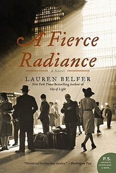 A Fierce Radiance by Lauren Belfer.  From the New York Times bestselling author of City of Light comes a compelling, richly detailed tale of passion and intrigue set in New York City during the tumultuous early days of World War II. Fiction | Historical