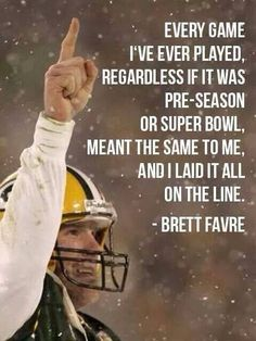 wow that is so amazing I think it's so true and brett favre is awesome
