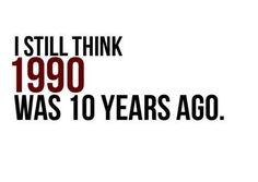 sooo true.. it's crazzzyyy it was 22 years ago