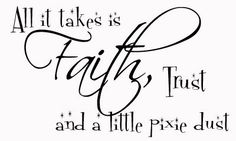 Vinyl Lettering   - All It takes is Faith.trust and a little pixie dust. - 1303. $9.95, via Etsy.