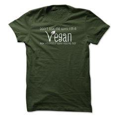I Love Dont Ask Me Why Im A Vegan T Shirt Shirts & Tees #tee #tshirt #named tshirt #hobbie tshirts #diet
