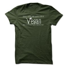 Don't Ask Me Why I'm A Vegan T Shirts, Hoodies. Check price ==► https://www.sunfrog.com/LifeStyle/Dont-Ask-Me-Why-Im-Vegan-T-Shirt.html?41382 $19