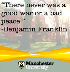 """There never was a good war or a bad peace. Peace Studies, Doctor Of Pharmacy, North Manchester, Liberal Arts College, Athletic Training, Conflict Resolution, Benjamin Franklin, Social Justice, Monday Motivation"