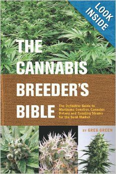 The Cannabis Breeder's Bible: The Definitive Guide to Marijuana Genetics, Cannabis Botany and Creating Strains for the Seed Market: Greg Gre...