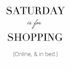 Saturday is for Shopping! Saturday is for family! Saturday is for fun! Saturday is for Gin! Citations Shopping, Citations Business, Funny Shopping Memes, Online Shopping Quotes, Quotes About Shopping, Now Quotes, Funny Quotes, Funny Memes, Funny Weekend Quotes