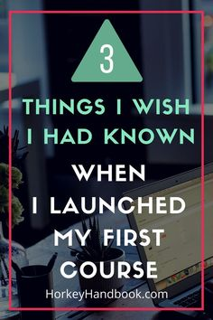 3 Things I Wish I Had Known When I Launched My First Course
