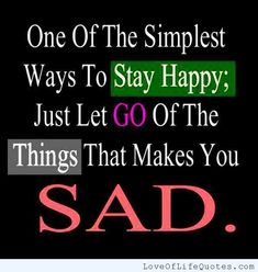 One of the simplest ways to stay happy - http://www.loveoflifequotes.com/inspirational/one-simplest-ways-stay-happy/
