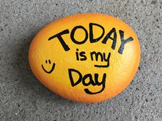 Today is my Day. Hand painted rock by Caroline.