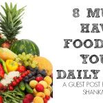 Guest Post: 8 Must Have Foods In Your Daily Diet