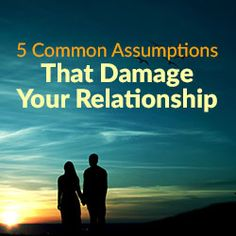 Relationship Problems - 5 Common Assumptions That Damage Your Relationship