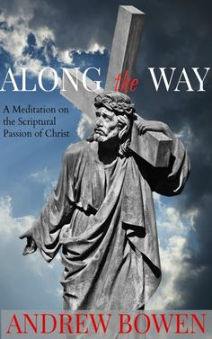 Along the Way: Meditations on the Scriptural Passion of Christ - Upside Down Homeschooling