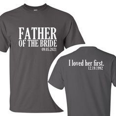 Personalized Father of the Bride / I loved her first. {with Wedding Date and Birth Date} T-Shirt /// Father of the Bride Tee, Bride's Father Wedding Party Shirts, Gifts For Wedding Party, Wedding Wishes, Our Wedding, Dream Wedding, Wedding Stuff, Wedding Pins, Cancun Wedding, Wedding 2017