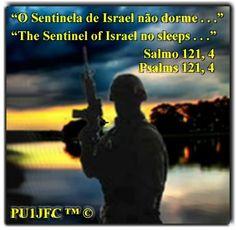 """""""O Sentinela de Israel não dorme . . ."""" - Salmo 121, 4.    """"The Sentinel of Israel no sleeps . . ."""" - Psalmos 121, 4."""
