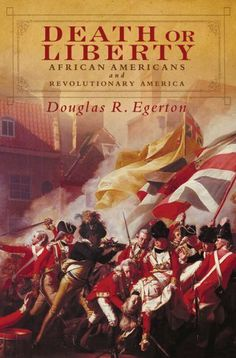 Death or Liberty:African Americans and Revolutionary America /  Douglas R. Egerton