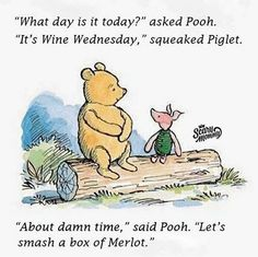 It's Wine Wednesday!  Especially if you feel like Pooh!
