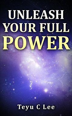 Unleash Your Full Power by Teyu C Lee http://www.amazon.com/dp/B0103SOZOU/ref=cm_sw_r_pi_dp_.O2Jvb0D1BT50