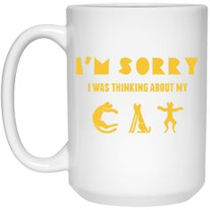 It is amazing design: I'm Sorry I Was T.... Check it out here!  http://teecraft.net/products/im-sorry-i-was-thinking-about-my-cat-mug?utm_campaign=social_autopilot&utm_source=pin&utm_medium=pin.  #t-shirt  #hoodie  #tank  #mugs  #teecraft.net