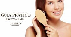 guia pratico escovas de cabelo. como escolher escova de cabelo. utensilios para cabelo. acessório para cabelos. escova capilar.