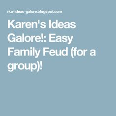 Karen's Ideas Galore!: Easy Family Feud (for a group)!