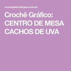 Crochê Gráfico: CENTRO DE MESA CACHOS DE UVA