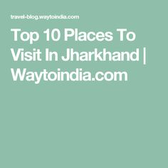 Top 10 Places To Visit In Jharkhand | Waytoindia.com