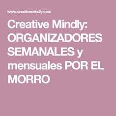 Creative Mindly: ORGANIZADORES SEMANALES y mensuales  POR EL MORRO