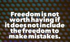 Freedom is not worth having if it does not include the freedom to make mistakes. #quotes