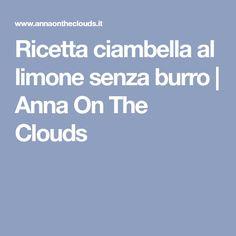 Ricetta ciambella al limone senza burro | Anna On The Clouds