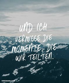 Und ich  vermisse die Momente. Die wir teilten. Sad Quotes, Words Quotes, Best Quotes, Love Quotes, Sayings, Photo Quotes, Picture Quotes, Miss My Mom, German Words