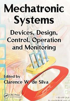 "Read ""Mechatronic Systems Devices, Design, Control, Operation and Monitoring"" by available from Rakuten Kobo. Mechatronics has emerged as its own discipline over the past decade, yet no reference has lived up to the demands of bei. Mechatronics Engineering, Electrical Engineering Books, Computer Engineering, Electronic Engineering, Automotive Engineering, Aerospace Engineering, Learn Robotics, Web Design Quotes, Free Pdf Books"