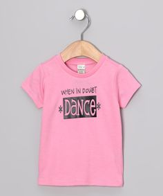 Love this Pink 'When In Doubt Dance' Tee - Infant, Toddler & Girls by Bourbon Street Boutique on #zulily! #zulilyfinds