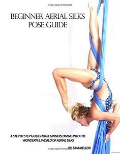 Beginner Aerial Silks Pose Guide (The Aerial Attitude) (Volume 1) by Sam Mellor http://www.amazon.com/dp/1515309827/ref=cm_sw_r_pi_dp_cXCJwb1M2T6EP